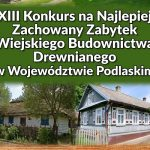 XIII edycja Konkursu na Najlepiej Zachowany Zabytek Wiejskiego Budownictwa Drewnianego w Województwie Podlaskim
